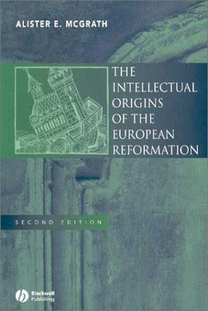 """Microview: """"The Intellectual Origins of the European Reformation"""" by AlisterMcGrath"""