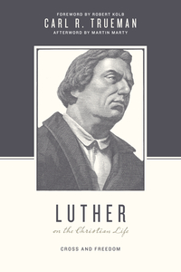 "Book Review: ""Luther on the Christian Life"" by Carl Trueman"