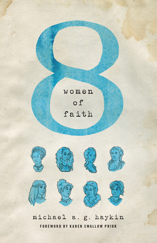 "Book Review: ""Eight Women of Faith"" by Michael A.G. Haykin"
