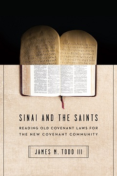 "Book Review: ""Sinai and the Saints: Reading Old Covenant Laws for the New Covenant Community"" by James M. Todd III"