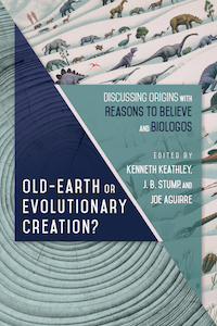 """Book Review: """"Old-Earth or Evolutionary Creation?"""" edited by Keathley, Stump, andAguirre"""