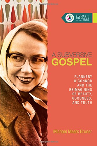 """Book Review: """"A Subversive Gospel: Flannery O'Connor and the Reimagining of Beauty, Goodness, and Truth"""" by MichaelBruner"""