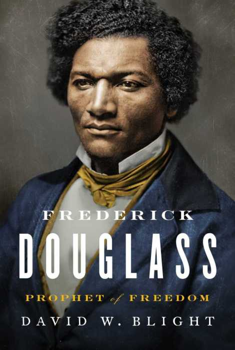 """""""Frederick Douglass: Prophet of Freedom"""" by David W. Blight- A prophet for then andnow"""