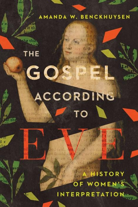 "Book Review: ""The Gospel According to Eve: A History of Women's Interpretation"" by Amanda W.Benckhuysen"