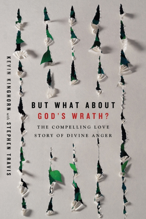 """Book Review: """"But What About God's Wrath? The Compelling Love Story of Divine Anger"""" by Kevin Kinghorn with StephenTravis"""