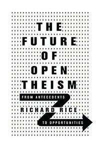 """Book Review: """"The Future of Open Theism"""" by RichardRice"""