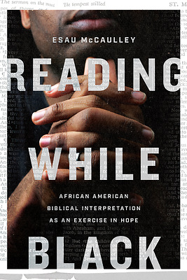 "Book Review: ""Reading While Black: African American Interpretation as an Exercise of Hope"" by Esau McCaulley"