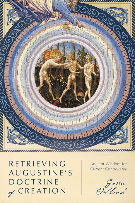 "Book Review: ""Retrieving Augustine's Doctrine of Creation"" by GavinOrtlund"