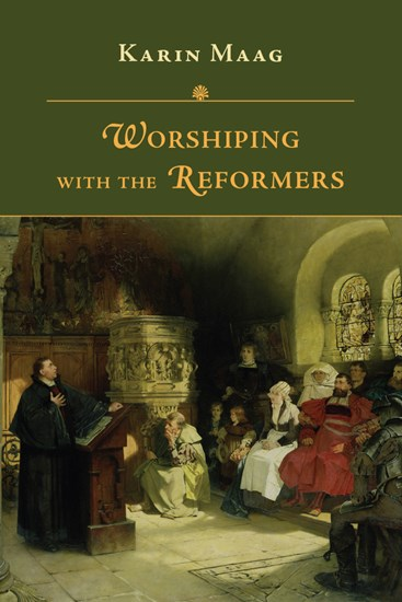 """Book Review: """"Worshiping with the Reformers"""" by KarinMaag"""